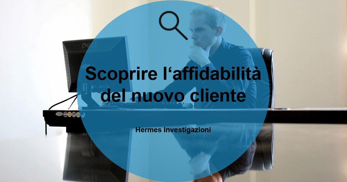 Scopri l'affidabilità del tuo nuovo cliente tramite una indagine commerciale.